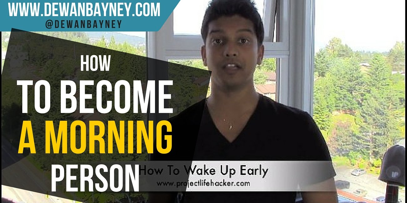 Dewan Bayney -How to become a morning person